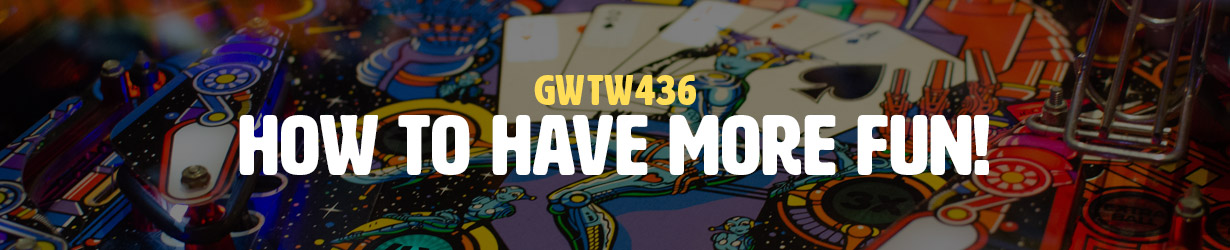 How to Have More Fun! (GWTW436)