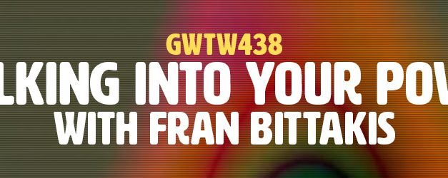 """Walking Into Your Power"" with Fran Bittakis (GWTW438)"
