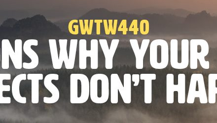 13 Reasons Why Your Creative Projects Don't Happen! (GWTW440)