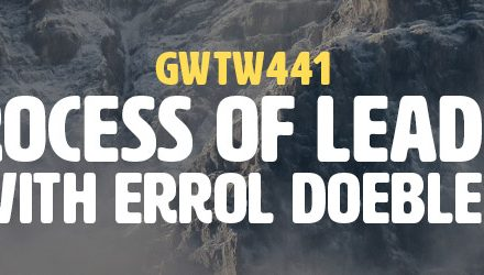 """""""The Process of Leadership"""" with Errol Doebler (GWTW441)"""
