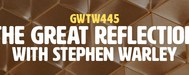 """The Great Reflection"" with Stephen Warley (GWTW445)"
