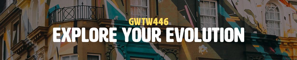 Explore Your Evolution (GWTW446)