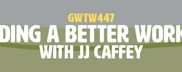 """Building a Better Workday"" with JJ Caffey (GWTW447)"