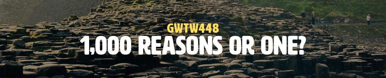 1,000 Reasons or One? (GWTW448)