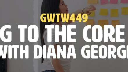 """Connecting to the Core of People"" with Diana George (GWTW449)"