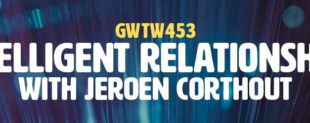 """Intelligent Relationships"" with Jeroen Corthout (GWTW453)"