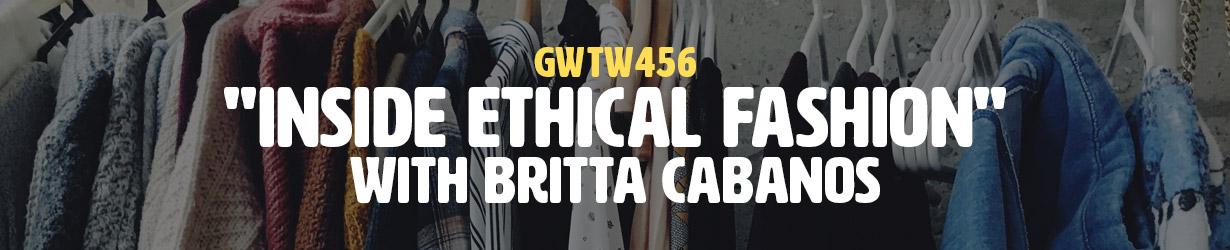"""""""Inside Ethical Fashion"""" with Britta Cabanos (GWTW456)"""