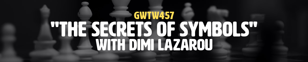 """The Secrets of Symbols"" with Dimi Lazarou (GWTW457)"