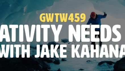 """What Creativity Needs to Thrive"" with Jake Kahana (GWTW459)"