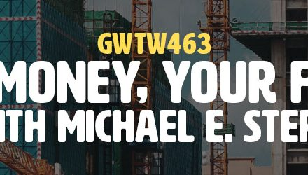 """Your Money, Your Future"" with Michael e. Stern (GWTW463)"