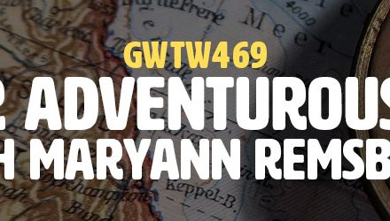 """Your Adventurous Life"" with Maryann Remsburg (GWTW469)"