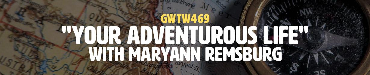 """Your Adventurous Life"" with Maryann Remsburg (GWTW469)"