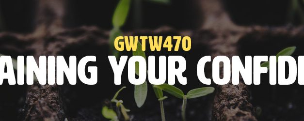 Regaining Your Confidence (GWTW470)