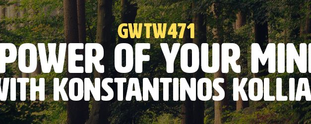"""The Power of Your Mindset"" with Konstantinos Kollias (GWTW471)"