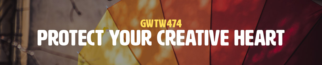 Protect Your Creative Heart (GWTW474)