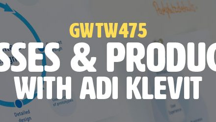 """Processes & Productivity"" with Adi Klevit (GWTW475)"