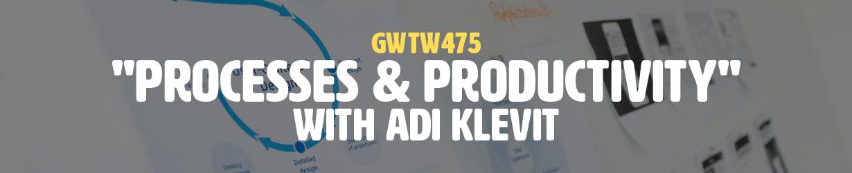 """Processes & Productivity"" with Adi Klevit (GWTW475)"