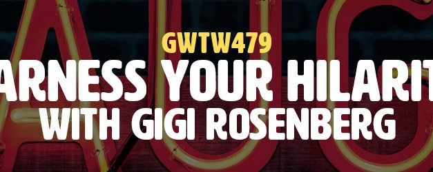 """Harness Your Hilarity"" with Gigi Rosenberg (GWTW479)"