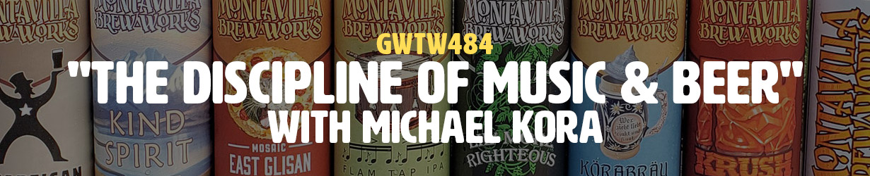 """The Discipline of Music & Beer"" with Michael Kora (GWTW484)"