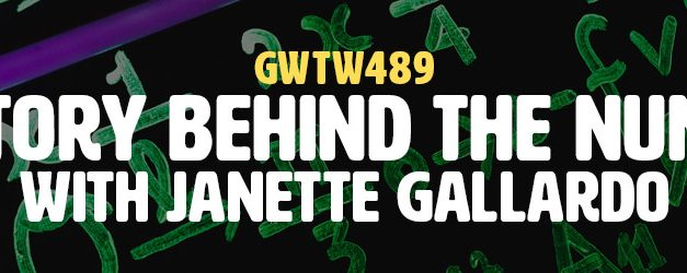 """The Story Behind the Numbers"" with Janette Gallardo (GWTW489)"