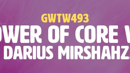 """The Power of Core Values"" with Darius Mirshahzadeh (GWTW493)"