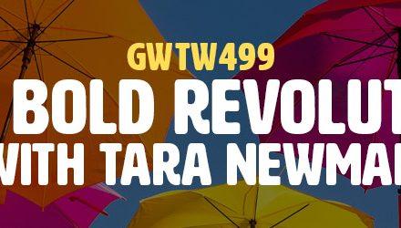 """The Bold Revolution"" with Tara Newman (GWTW499)"