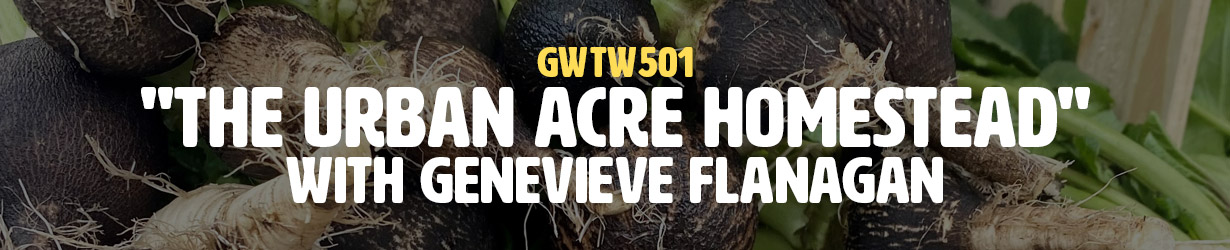 """""""The Urban Acre Homestead"""" with Genevieve Flanagan (GWTW501)"""