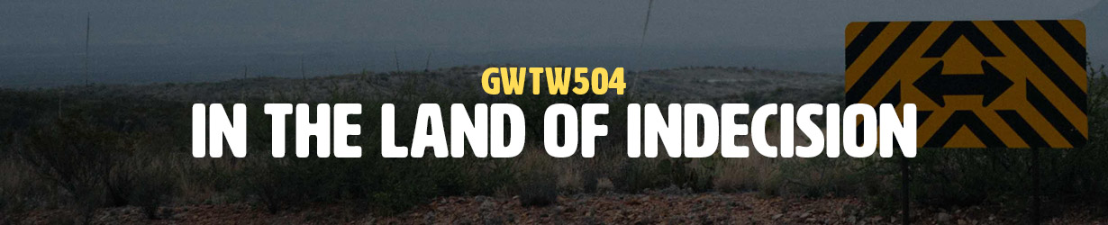In the Land of Indecision (GWTW504)