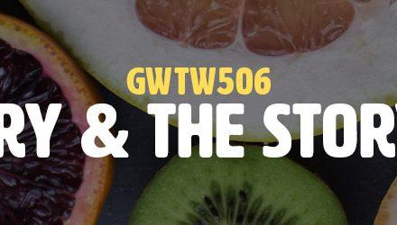 The Story & The Storyteller (GWTW506)
