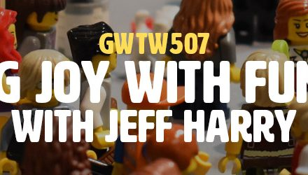 """""""Pursuing Joy With Fun & Play"""" with Jeff Harry (GWTW507)"""