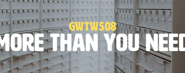 More Than You Need (GWTW508)