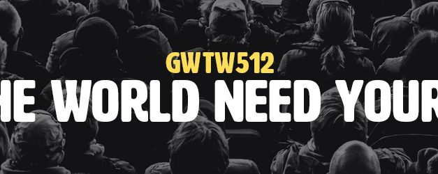 Does the World Need Your Voice? (GWTW512)