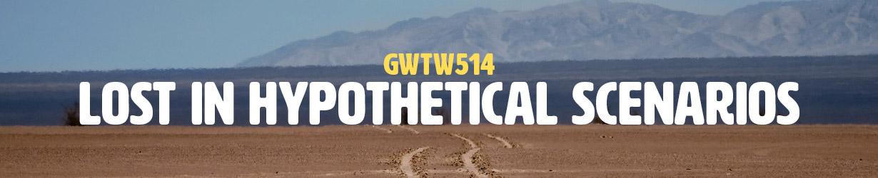 Lost in Hypothetical Scenarios (GWTW514)