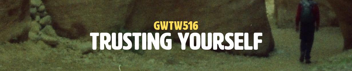 Trusting Yourself (GWTW516)