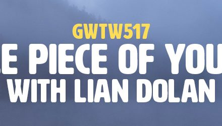 """""""A Little Piece of Your Soul"""" with Lian Dolan (GWTW517)"""