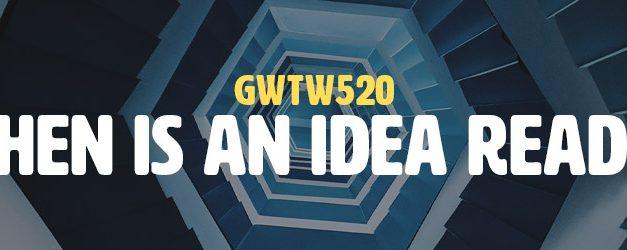 When is an Idea Ready? (GWTW520)