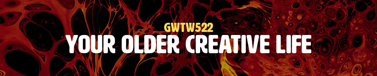 Your Older Creative Life (GWTW522)