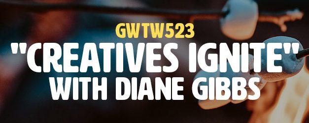 """Creatives Ignite"" with Diane Gibbs (GWTW523)"