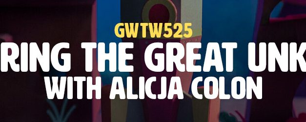 """""""Exploring the Great Unknown"""" with Alicja Colon (GWTW525)"""
