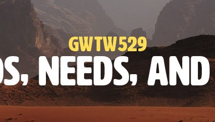 Shoulds, Needs, and Wants (GWTW529)