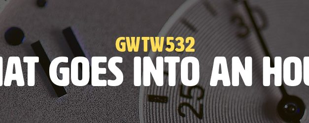 What Goes Into An Hour? (GWTW532)