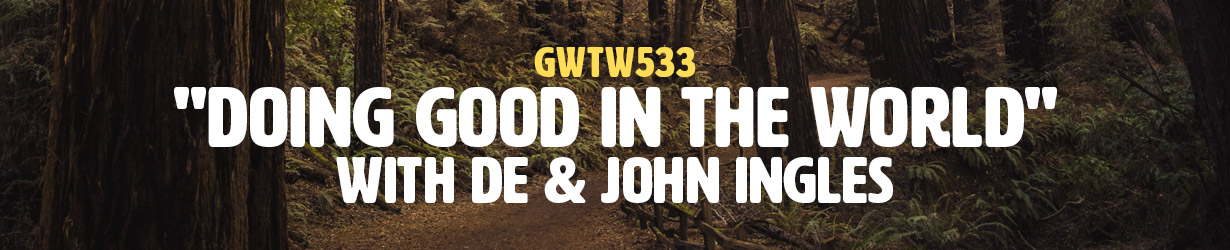 """""""Doing Good in the World"""" with De & John Ingles (GWTW533)"""