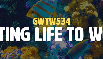 Getting Life to Work (GWTW534)