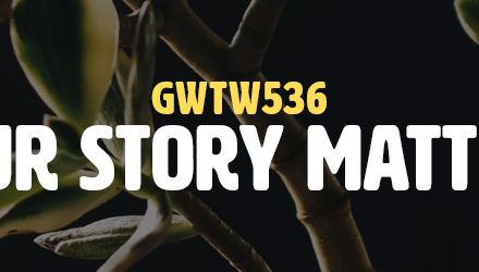 Your Story Matters (GWTW536)