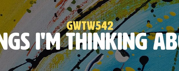 Things I'm Thinking About (GWTW542)