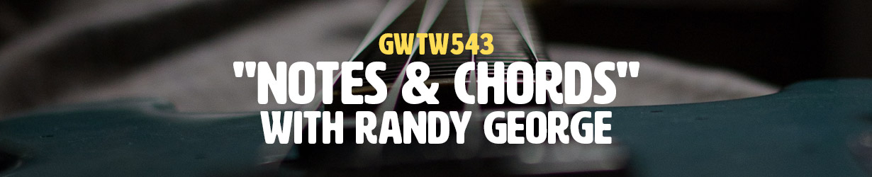 """""""Notes & Chords"""" with Randy George (GWTW543)"""