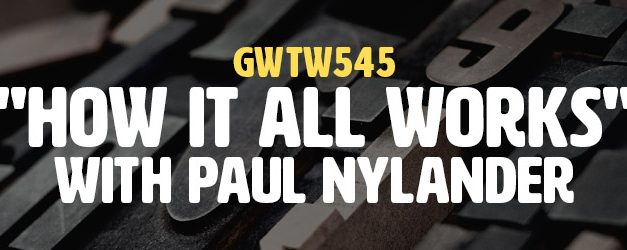 """""""How It All Works"""" with Paul Nylander (GWTW545)"""
