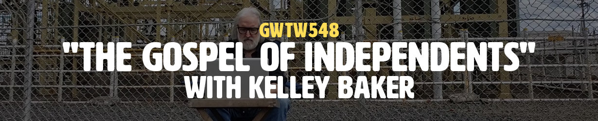 """""""The Gospel of Independents"""" with Kelley Baker (GWTW548)"""
