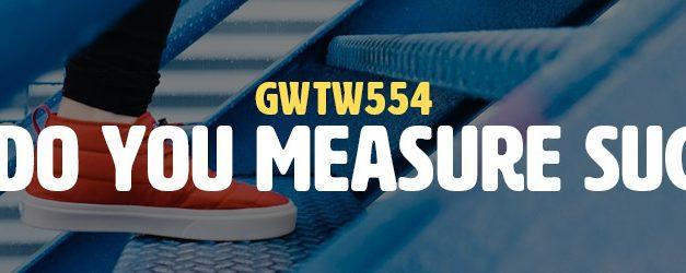 How Do You Measure Success? (GWTW554)