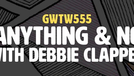 """""""Art is Anything & Nothing!"""" with Debbie Clapper (GWTW555)"""